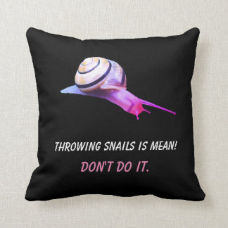 Throwing Snails is Mean Don't do It Cushion