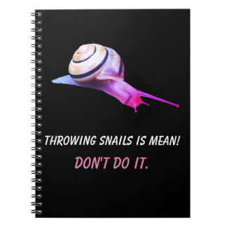 Throwing Snails is Mean Don't do It Notebook