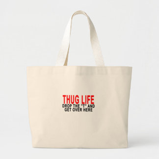 "THUG LIFE DROP THE ""T"" AND GET OVER HERE.png Jumbo Tote Bag"