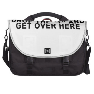 """THUG LIFE DROP THE """"T"""" AND GET OVER HERE.png Bag For Laptop"""
