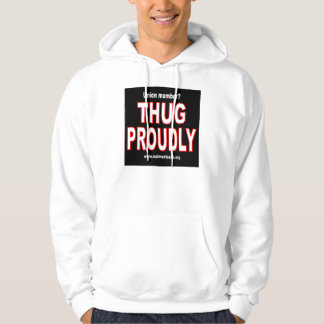 Thug proudly hoodie