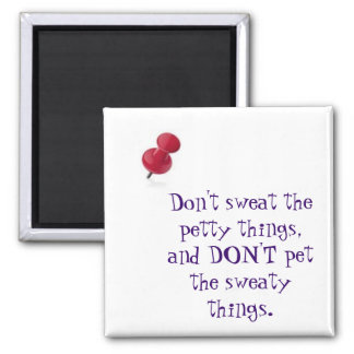 thumbtack, Don't sweat the petty things, and DO... Square Magnet