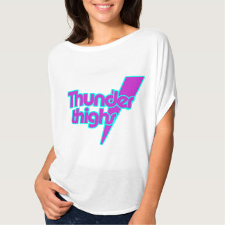 Thunder Thighs T Shirts
