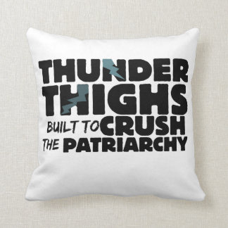 Thunder thighs to crush the patriarchy throw pillow