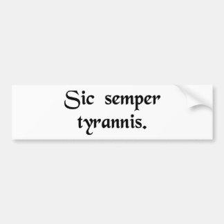Thus always to tyrants. bumper sticker