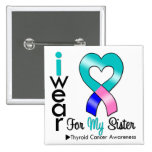 Thyroid Cancer Ribbon For My Sister Pins