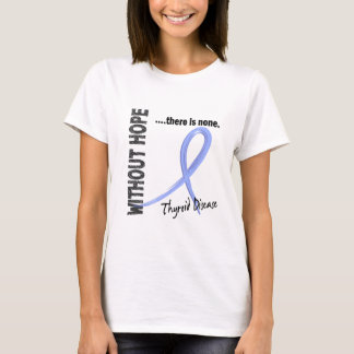 Thyroid Disease Without Hope 1 T-Shirt
