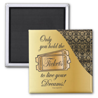 Ticket to Live Your Dreams Square Magnet