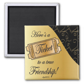Ticket to True Friendship Square Magnet