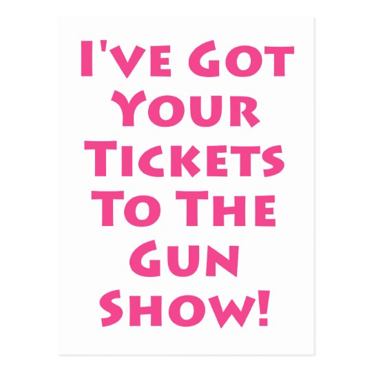 Tickets to the gun show! postcard