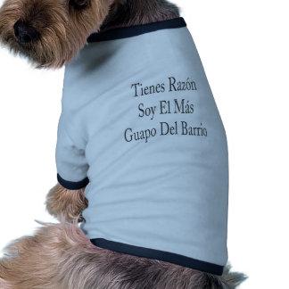 Tienes Razon Soy El Mas Guapo Del Barrio Ringer Dog Shirt