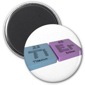 Tier as Ti Titanium and Er Erbium 6 Cm Round Magnet