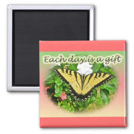 Tiger Swallowtail Butterfly Each Day is a Gift Refrigerator Magnet