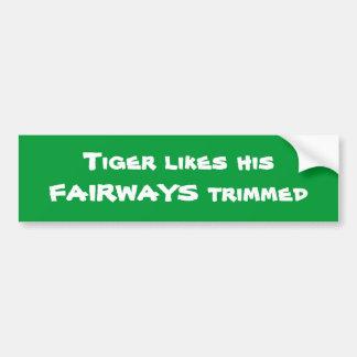 TIGER WOODS - Tiger likes his FAIRWAYS trimmed Bumper Sticker