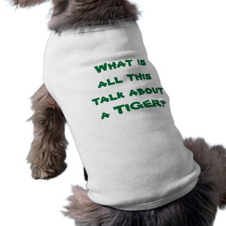 TIGER WOODS -What is all this talk about a TIGER? Sleeveless Dog Shirt