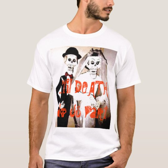 ...'til DEATH do Us Part T-shirt