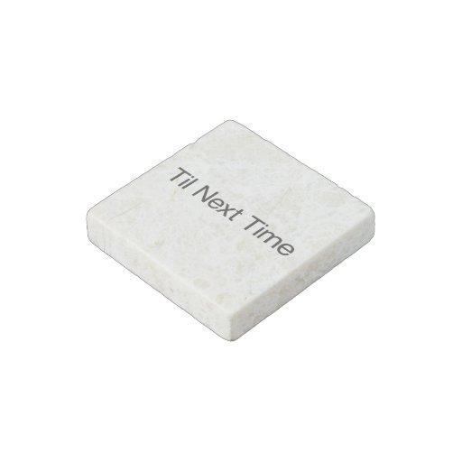 Til Next Time Stone Magnet