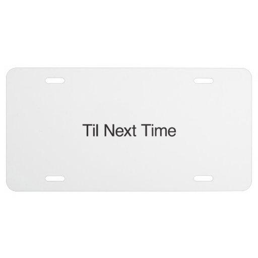 Til Next Time License Plate