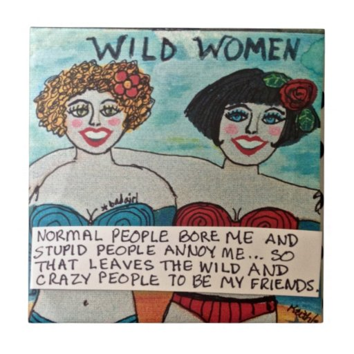 TILE/TRIVET-WILD AND CRAZY PEOPLE ARE MY FRIENDS.