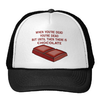 Till You re Dead There Is Still Chocolate Trucker Hats
