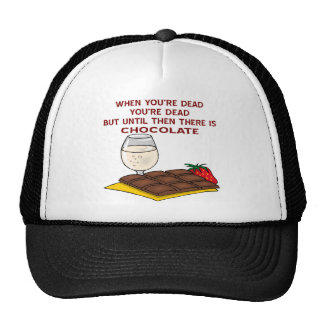 Till You're Dead There Is Chocolate Trucker Hats