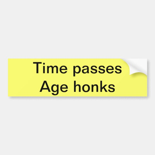Time and age bumper sticker