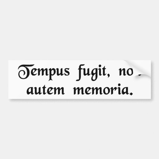 Time flies, but not memory. bumper stickers