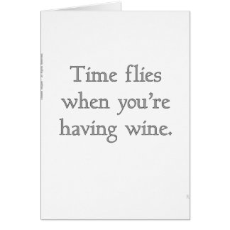 Time flies when you're having wine. card