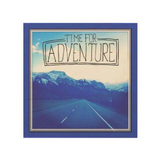 Time For Adventure Wood Print