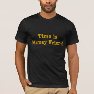 Time is Money Friend T-Shirt