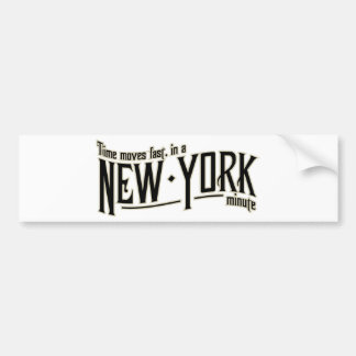 TIme moves fast in a New York minute Bumper Sticker