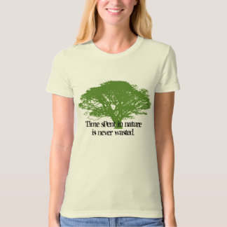 Time spent in nature is never wasted, Tree drawing T Shirts