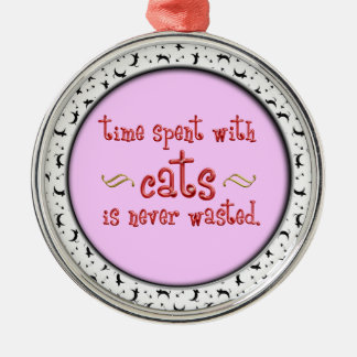 Time spent with cats is never wasted. round metal christmas ornament