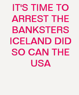TIME TO ARREST THE BANKSTERS T SHIRTS