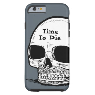 """Time To Die"" Skull Phone Case Tough iPhone 6 Case"
