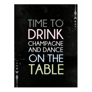 Time to Drink Champagne and Dance - Fun Postcard