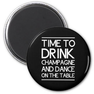 Time to Drink Champagne and Dance on the Table 6 Cm Round Magnet