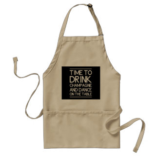 Time to Drink Champagne and Dance on the Table Aprons