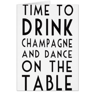 Time To Drink Champagne And Dance On The Table Card