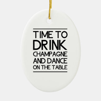 Time to Drink Champagne and Dance on the Table Ceramic Oval Decoration
