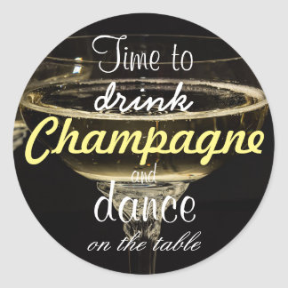 Time to drink champagne and dance on the table classic round sticker