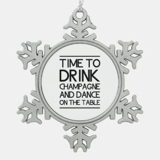 Time to Drink Champagne and Dance on the Table Pewter Snowflake Decoration