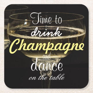 Time to drink champagne and dance on the table square paper coaster