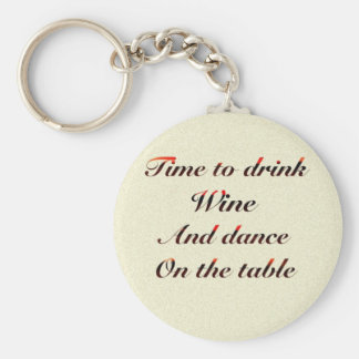'Time to drink wine and dance on the table' gifts Key Ring