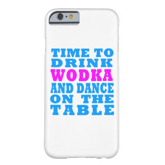 Time to drink Wodka and dance on the table iPhone Barely There iPhone 6 Case