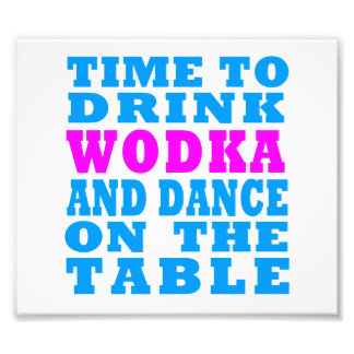 Time to drink Wodka and dance on the table Photograph