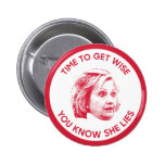 Time To Get Wise You Know Hillary Lies 6 Cm Round Badge