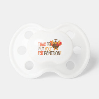 Time To Put Your Fat Pants On Turkey Baby Pacifier