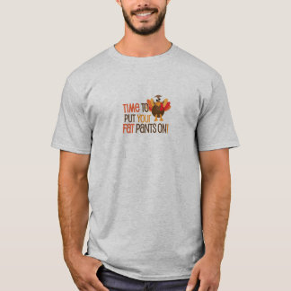 Time To Put Your Fat Pants On Turkey T-Shirt