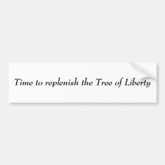 Time to replenish the Tree of Liberty Bumper Stickers